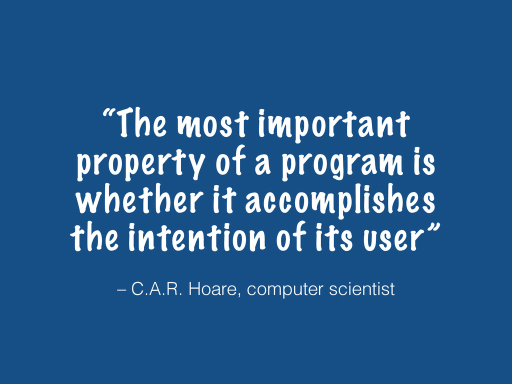"""– C.A.R. Hoare, computer scientist """"The most im..."""
