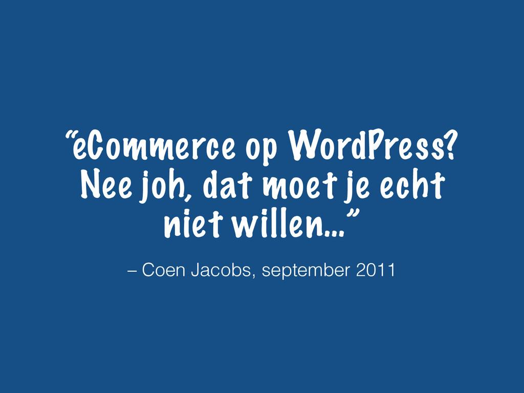 """– Coen Jacobs, september 2011 """"eCommerce op Wor..."""