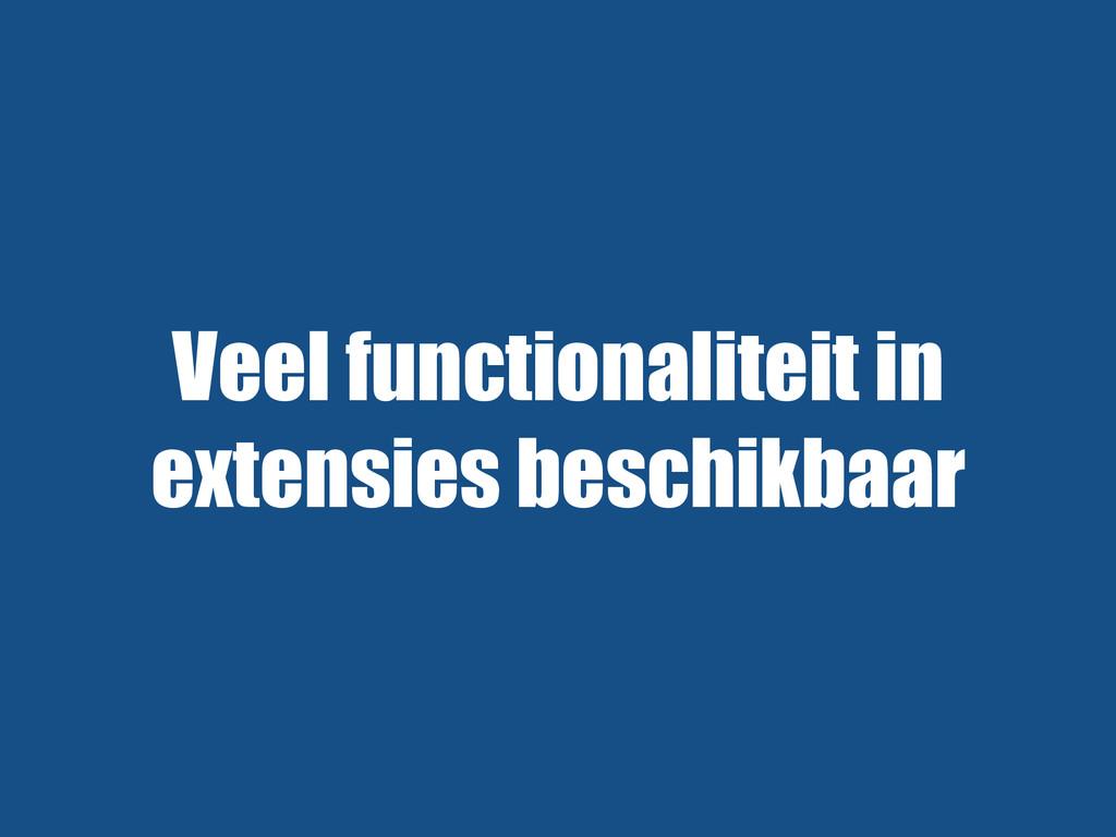 Veel functionaliteit in extensies beschikbaar