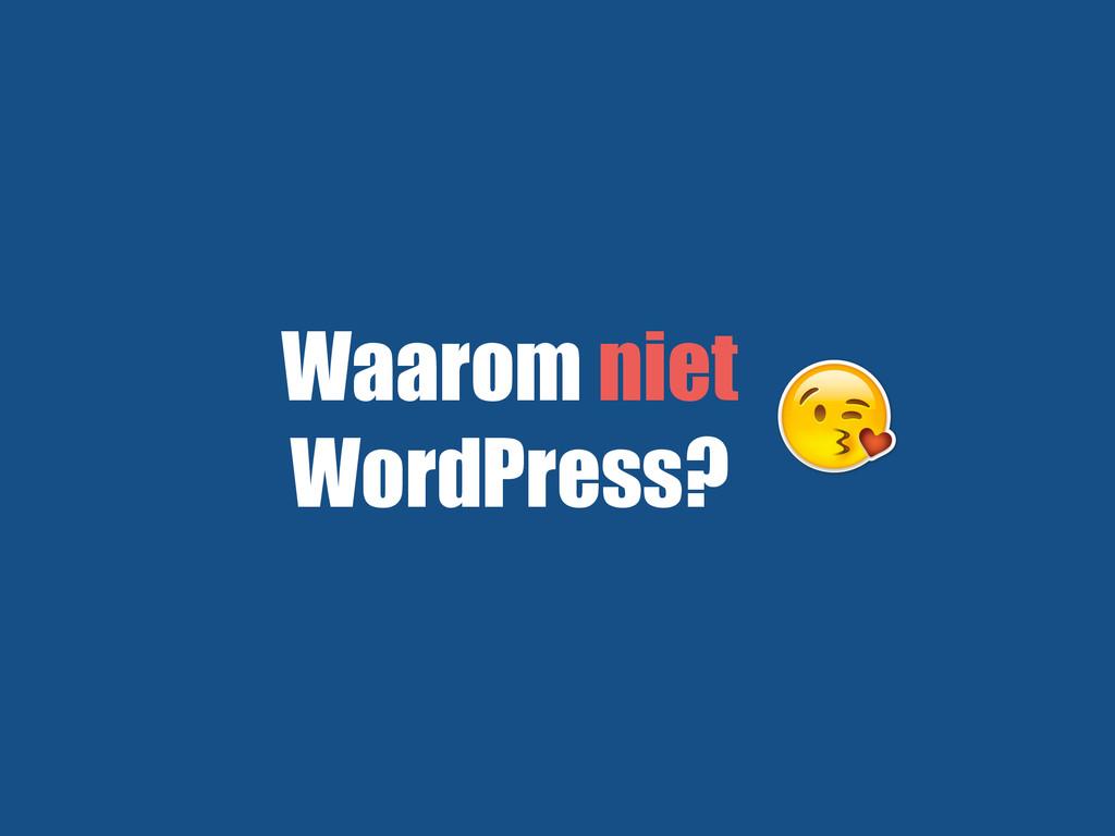 Waarom niet WordPress?