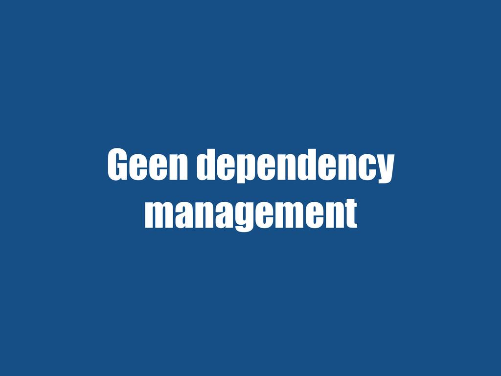 Geen dependency management