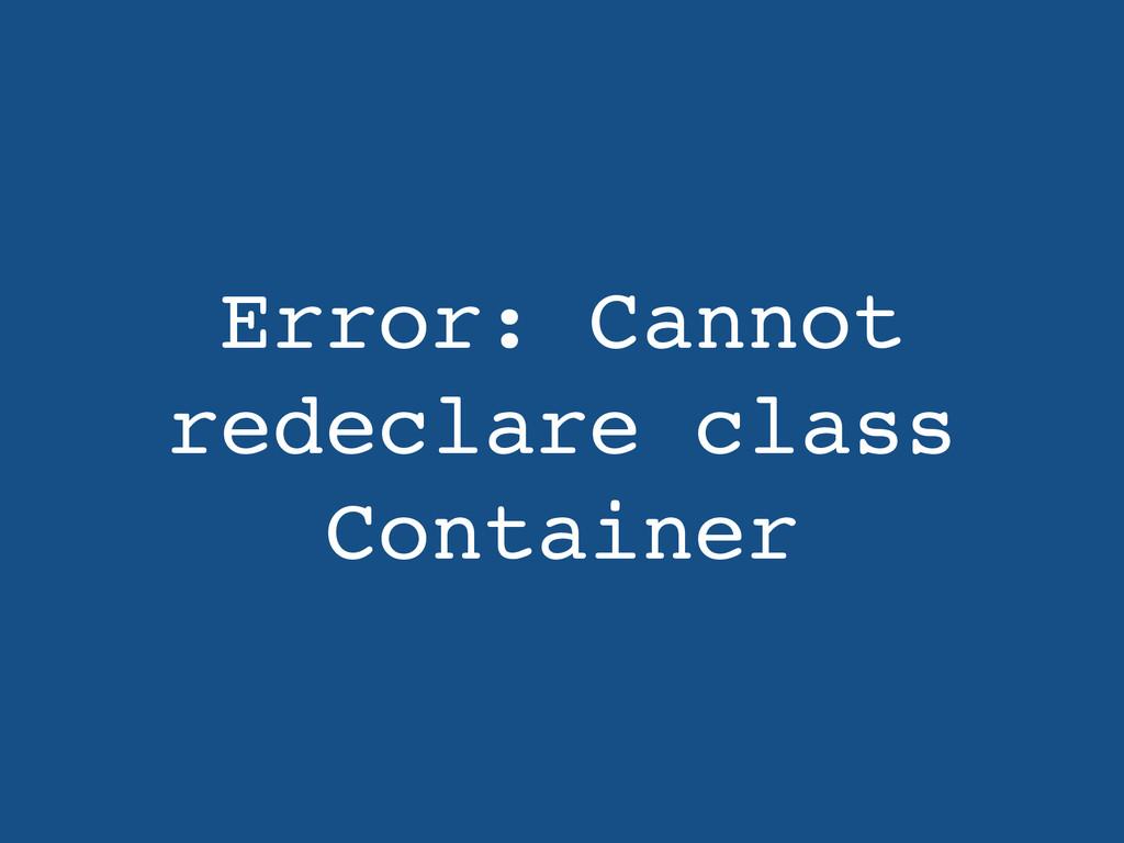 Error: Cannot redeclare class Container