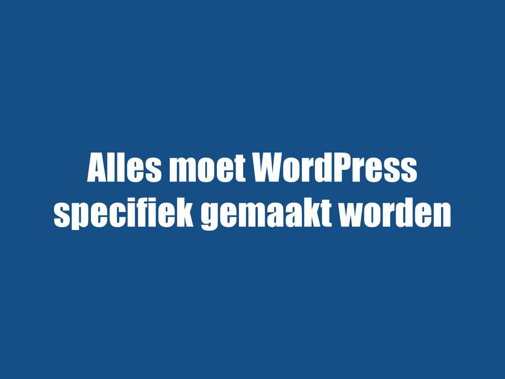 Alles moet WordPress specifiek gemaakt worden