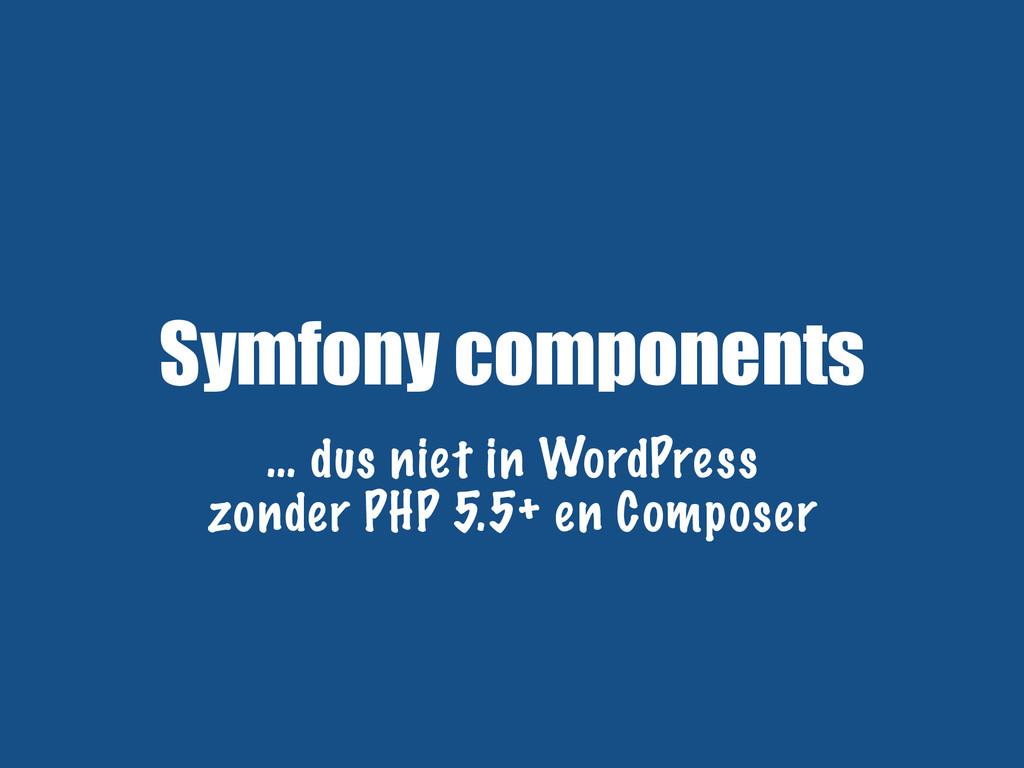 Symfony components … dus niet in WordPress zond...