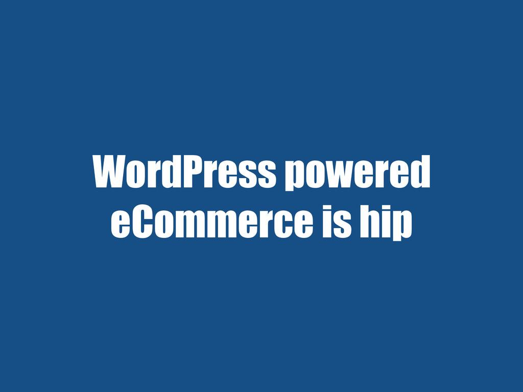 WordPress powered eCommerce is hip