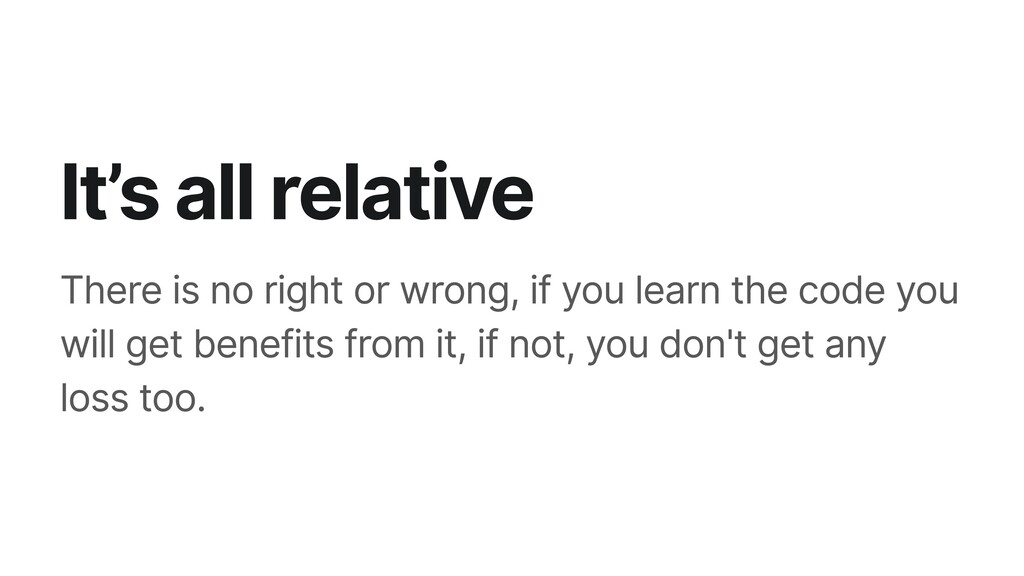 It's all relative There is no right or wrong, i...