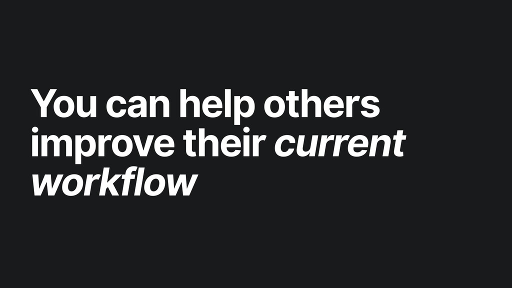 Y ou can help others improve their current work...