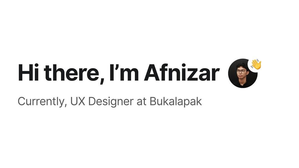 Hi there, I'm Afnizar Currently, UX Designer at...