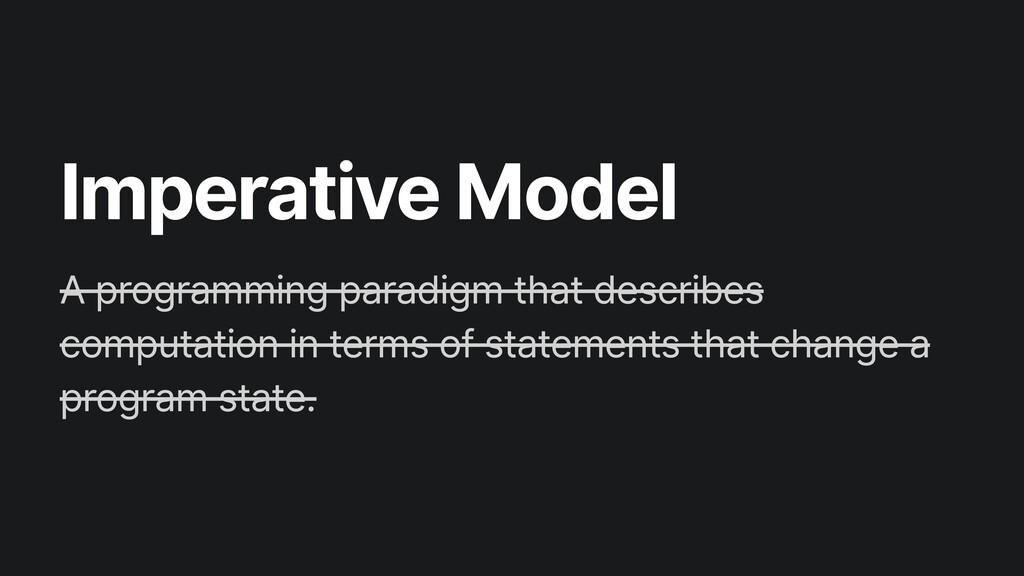 Imperative Model A programming paradigm that de...