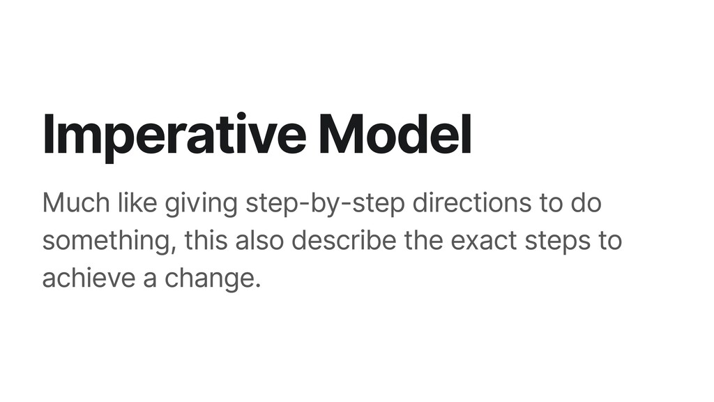 Imperative Model Much like giving step-by-step ...