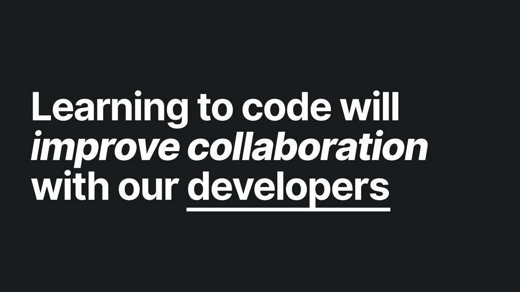 Learning to code will improve collaboration wit...