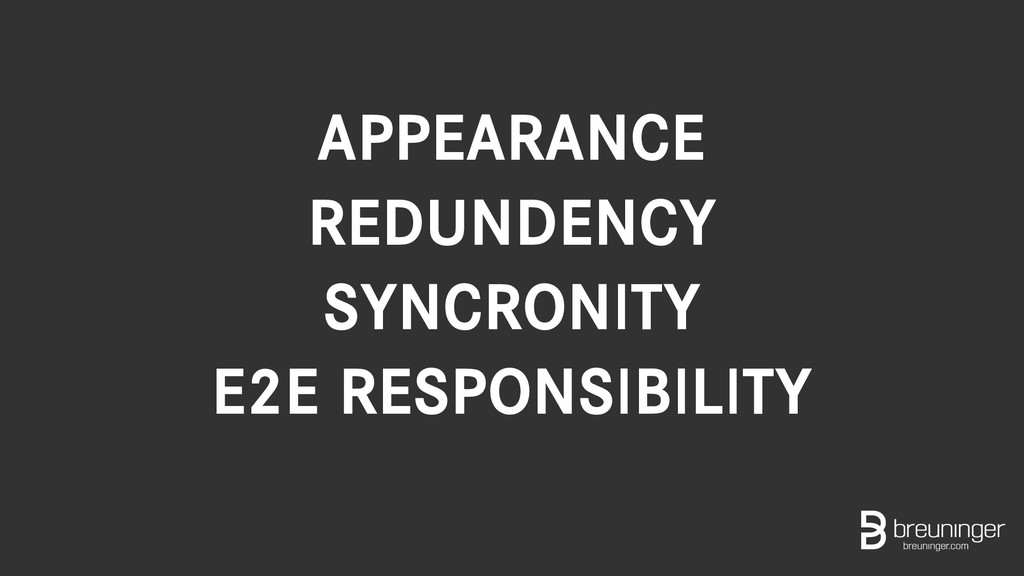 APPEARANCE REDUNDENCY SYNCRONITY E2E RESPONSIBI...