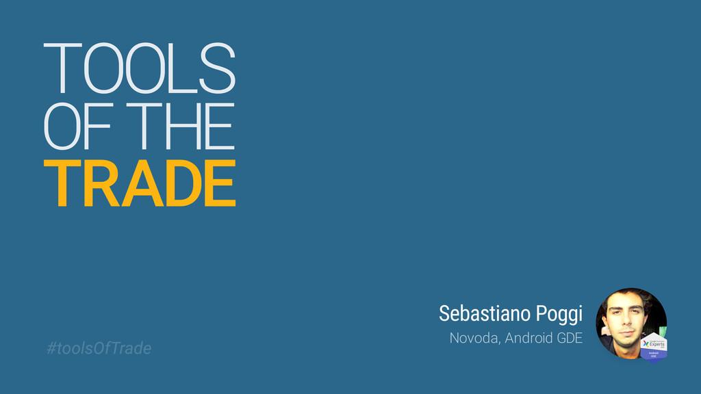 TOOLS Sebastiano Poggi Novoda, Android GDE TRAD...