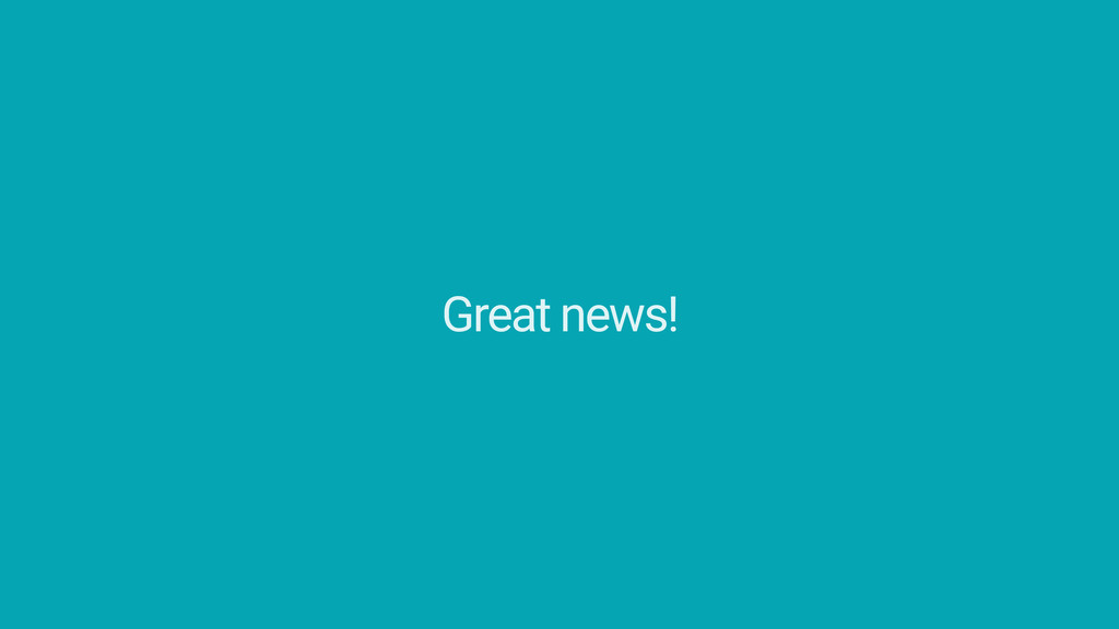 Great news!*