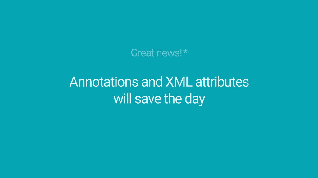 Great news!* Annotations and XML attributes wil...