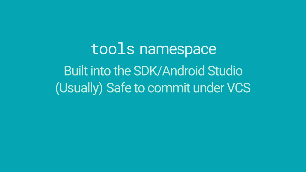 tools namespace Built into the SDK/Android Stud...
