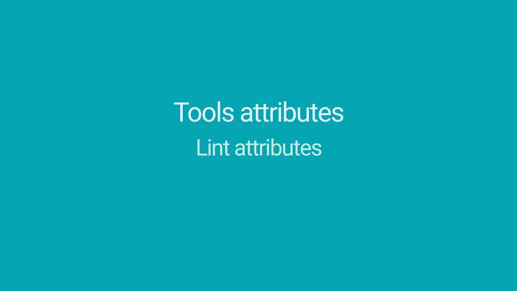 Tools attributes Lint attributes Design attribu...