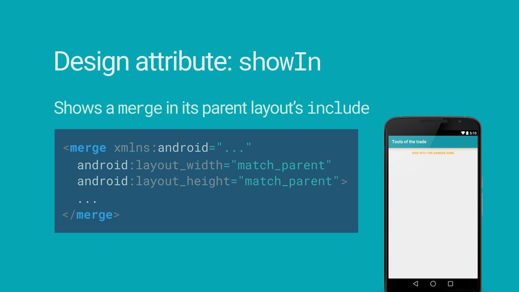 "<merge xmlns:android=""..."" Design attribute: sh..."