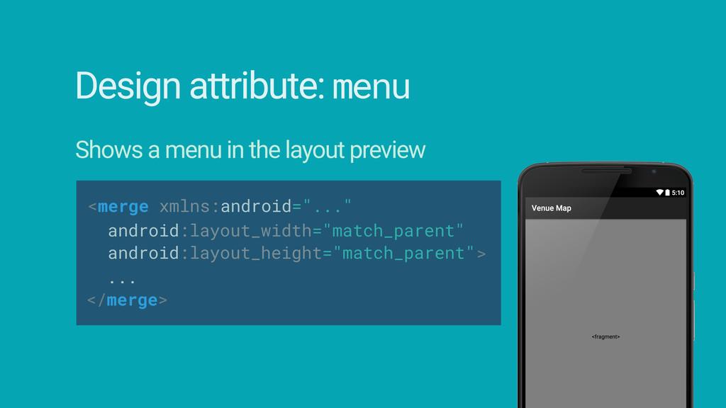"<merge xmlns:android=""..."" Design attribute: me..."