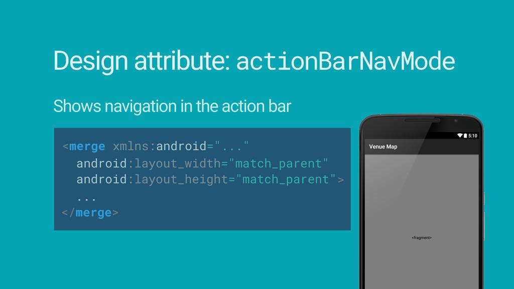 "<merge xmlns:android=""..."" Design attribute: ac..."