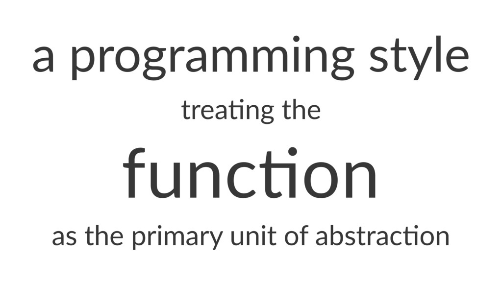 """a""""programming""""style trea%ng(the func%on as#the#..."""