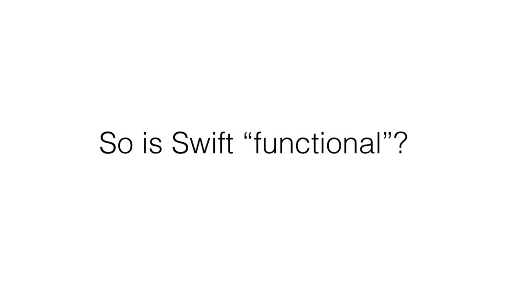 """So is Swift """"functional""""?"""