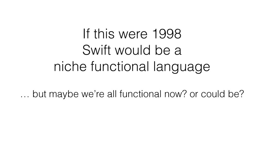 If this were 1998  Swift would be a niche func...