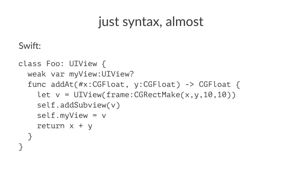 just%syntax,%almost Swi$: class Foo: UIView { w...