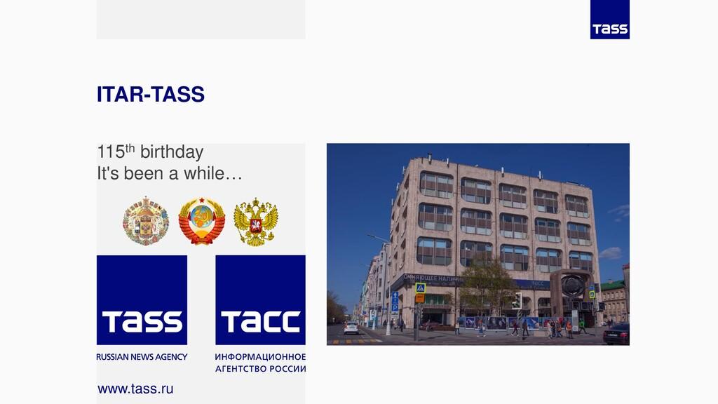 ITAR-TASS www.tass.ru 115th birthday It's been ...