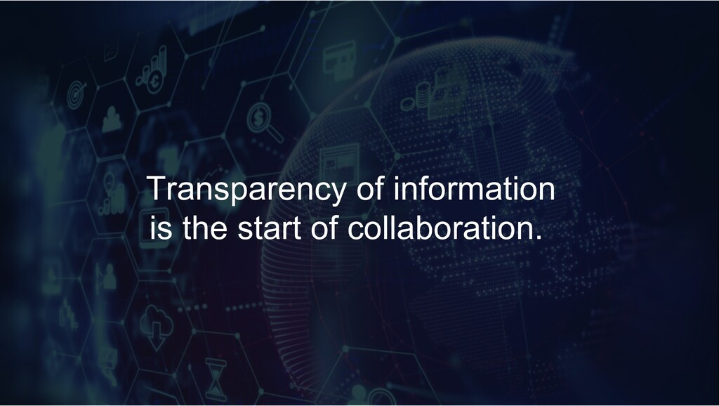 Transparency of information is the start of col...