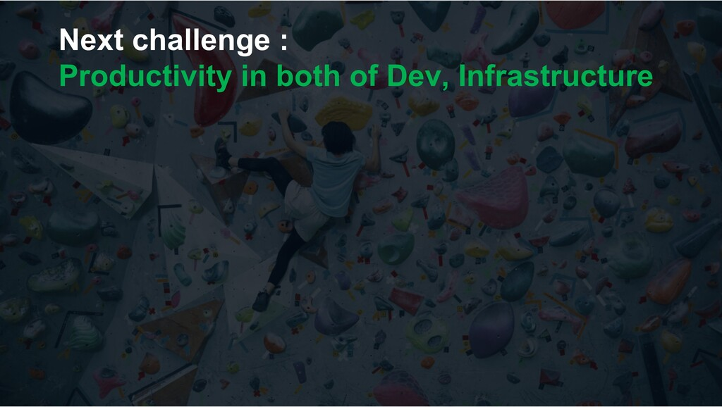 Next challenge : Productivity in both of Dev, I...
