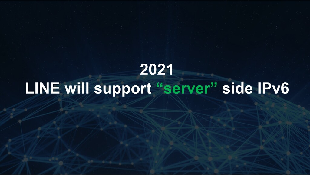 """2021 LINE will support """"server"""" side IPv6"""