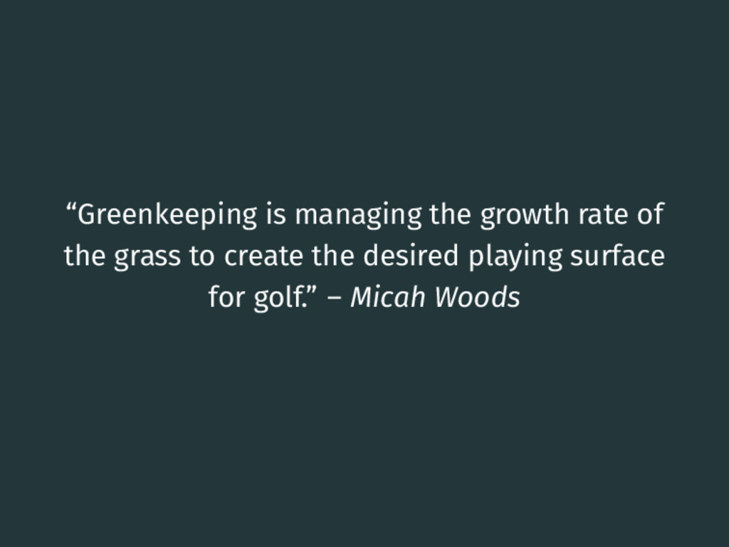 """""""Greenkeeping is managing the growth rate of th..."""
