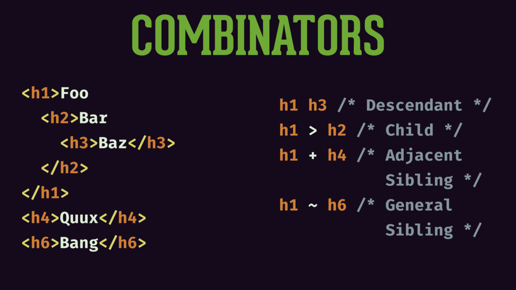 COMBINATORS <h1>Foo <h2>Bar <h3>Baz</h3> </h2> ...