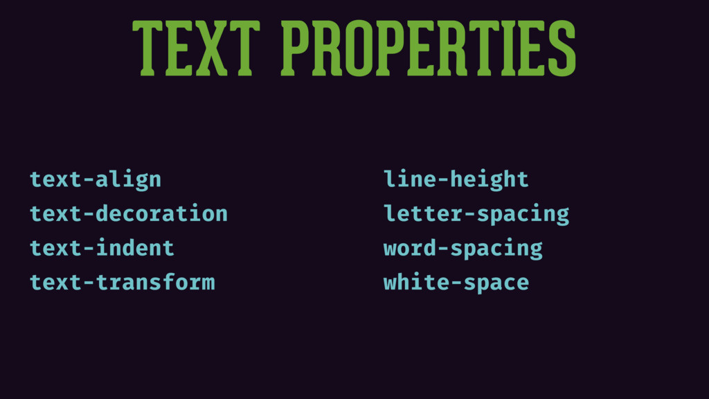 TEXT PROPERTIES text-align text-decoration text...