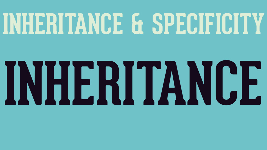 INHERITANCE & SPECIFICITY INHERITANCE