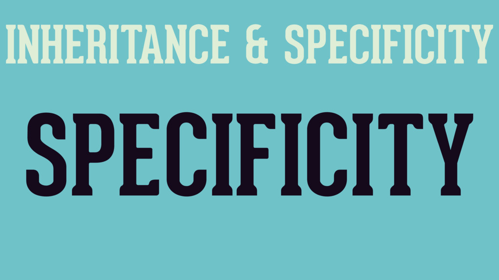 INHERITANCE & SPECIFICITY SPECIFICITY