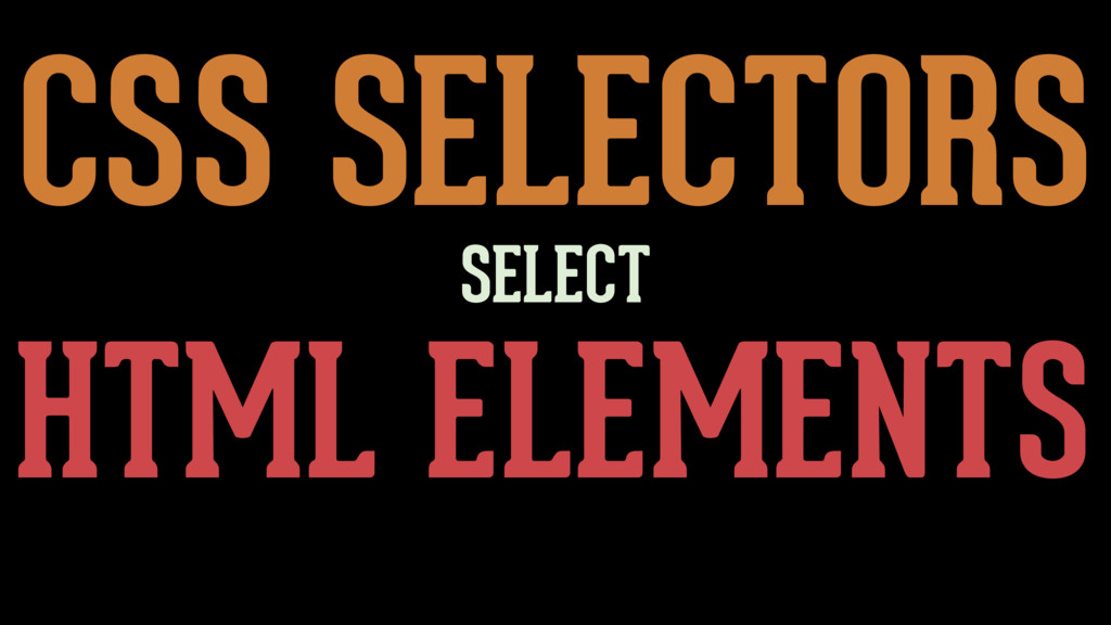CSS SELECTORS HTML ELEMENTS SELECT
