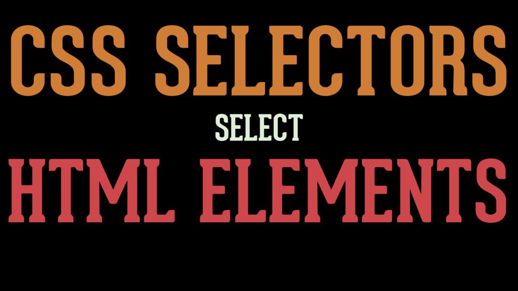 CSS SELECTORS HTML ELEMENTS SELECT