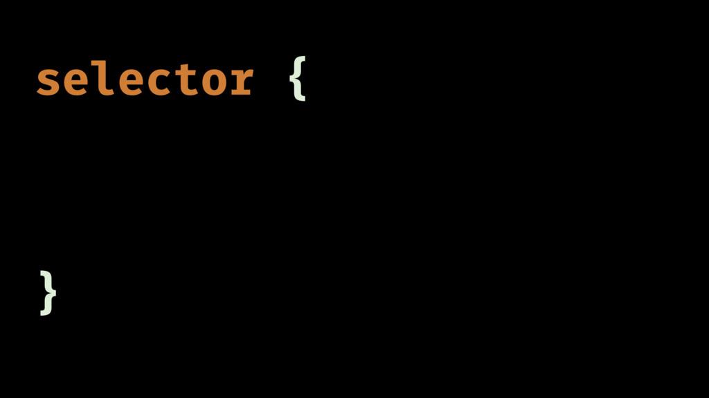 selector { }