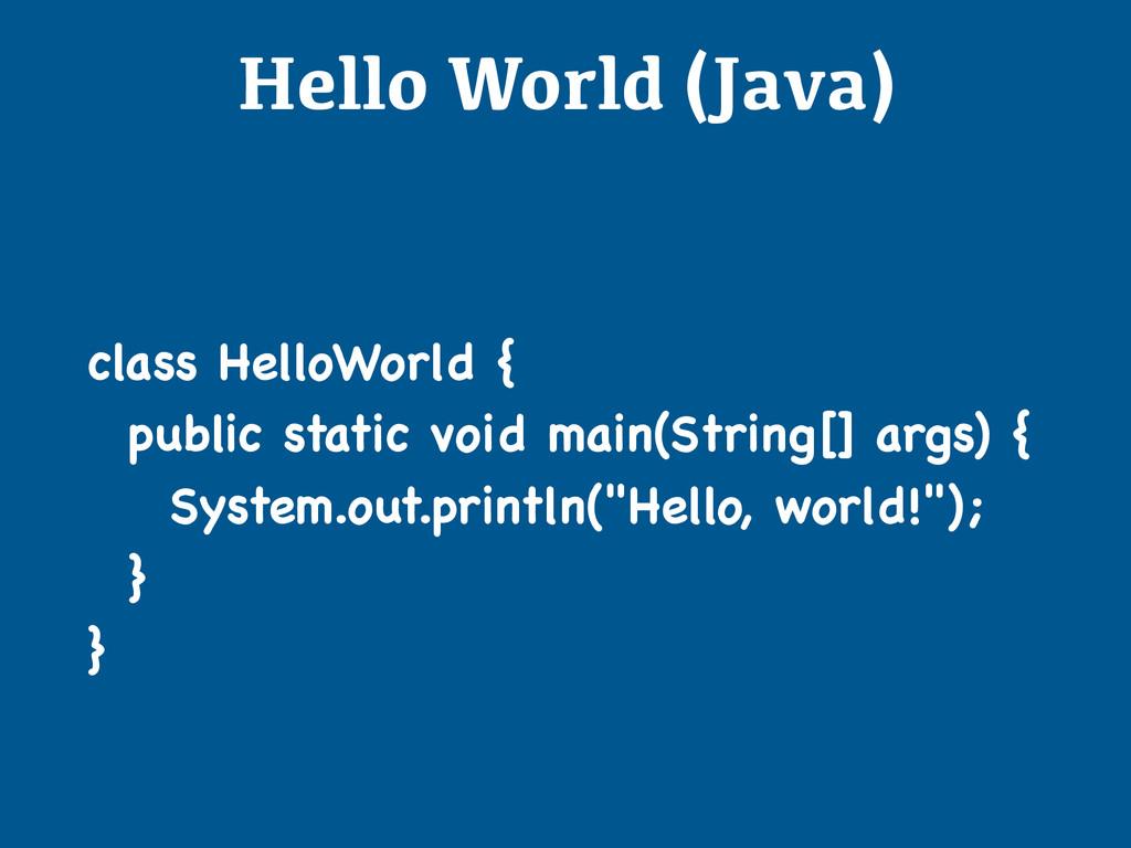Hello World (Java) class HelloWorld {  public ...