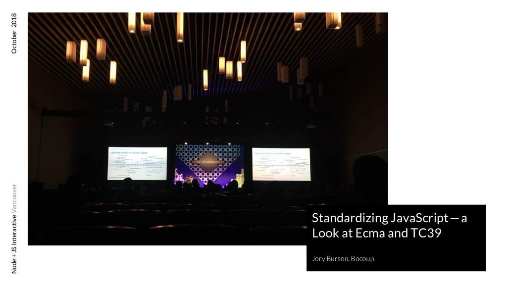 Node + JS Interactive Vancouver October 2018 St...