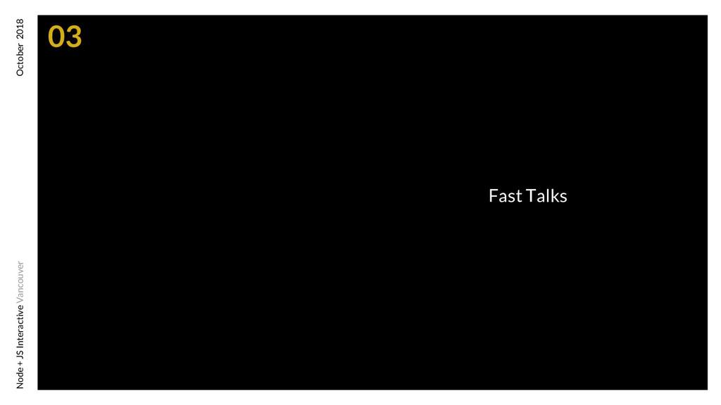 Fast Talks Node + JS Interactive Vancouver Octo...