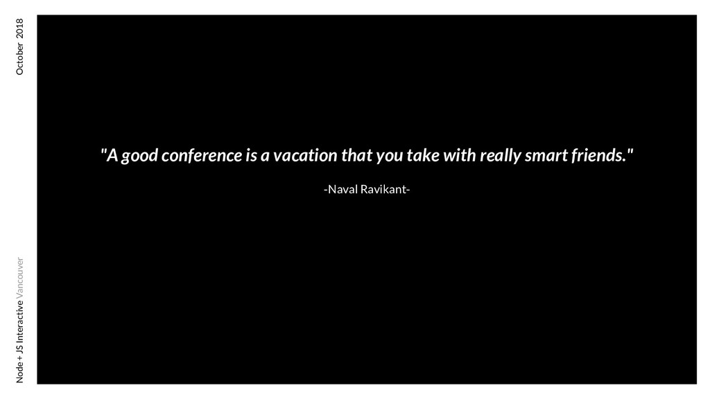 """""""A good conference is a vacation that you take ..."""