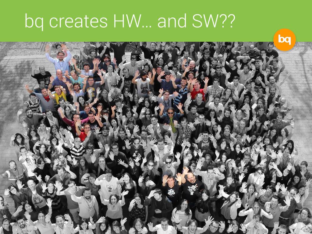 bq creates HW… and SW??