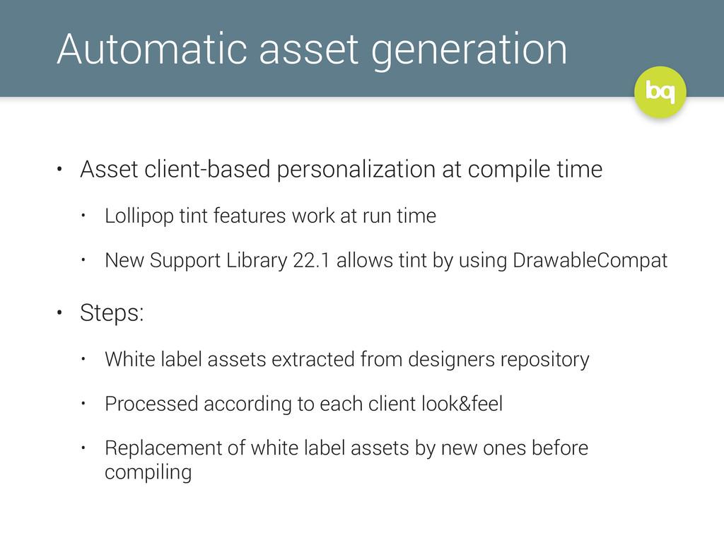 Automatic asset generation • Asset client-based...