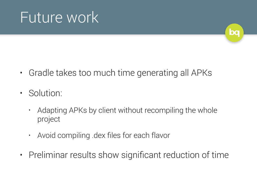 Future work • Gradle takes too much time genera...