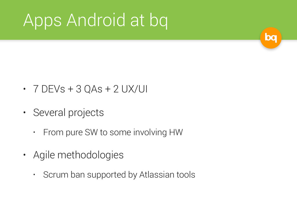 Apps Android at bq • 7 DEVs + 3 QAs + 2 UX/UI •...