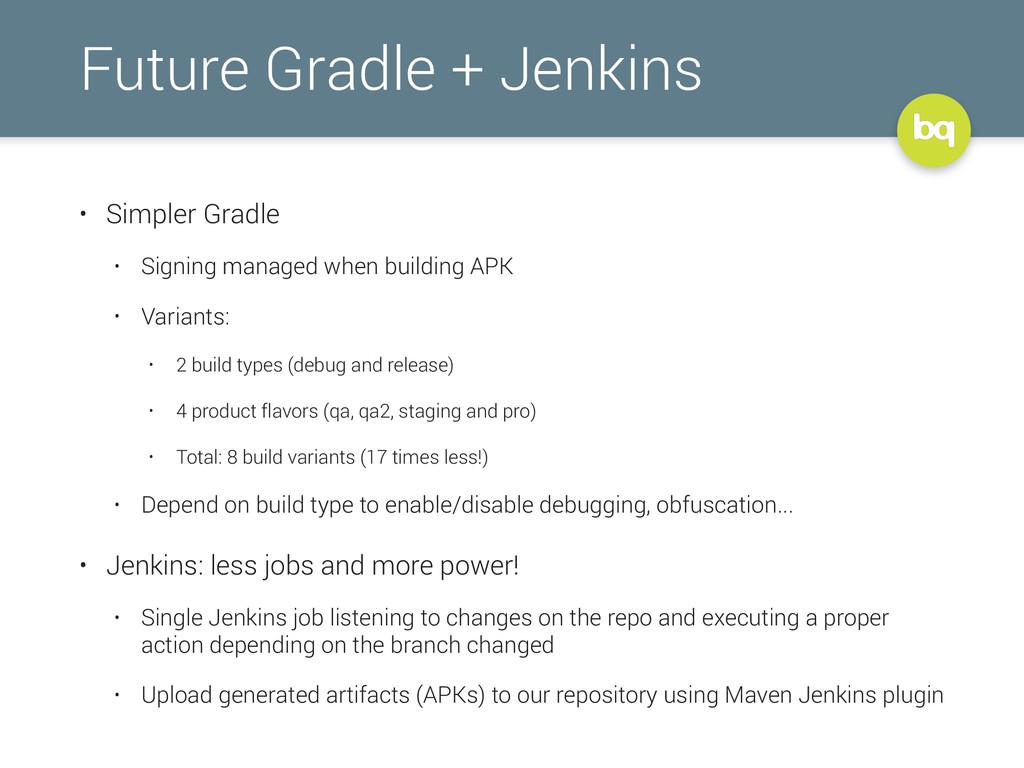 Future Gradle + Jenkins • Simpler Gradle • Sign...