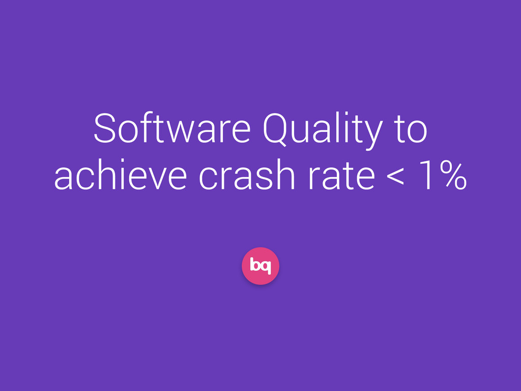 Software Quality to achieve crash rate < 1%